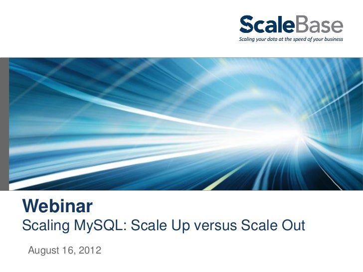 WebinarScaling MySQL: Scale Up versus Scale OutAugust 16, 2012