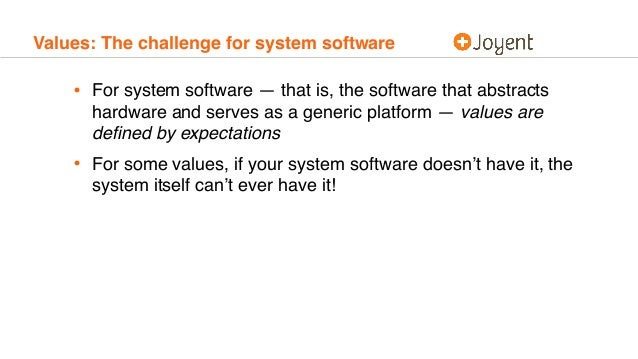Values: The challenge for system software • For system software — that is, the software that abstracts hardware and serves...