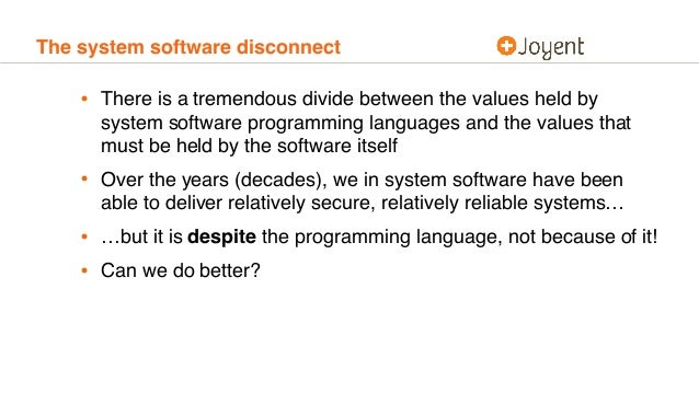 The system software disconnect • There is a tremendous divide between the values held by system software programming langu...