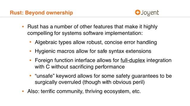 Rust: Beyond ownership • Rust has a number of other features that make it highly compelling for systems software implement...