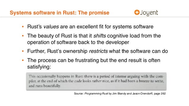 Systems software in Rust: The promise • Rust's values are an excellent fit for systems software • The beauty of Rust is tha...
