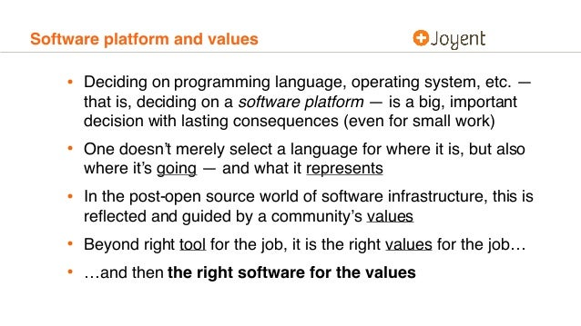 Software platform and values • Deciding on programming language, operating system, etc. — that is, deciding on a software ...