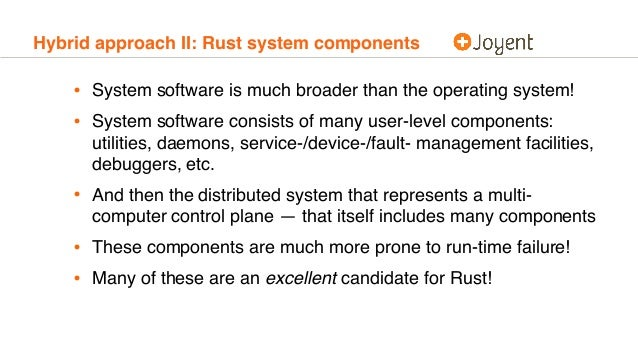 Hybrid approach II: Rust system components • System software is much broader than the operating system! • System software ...
