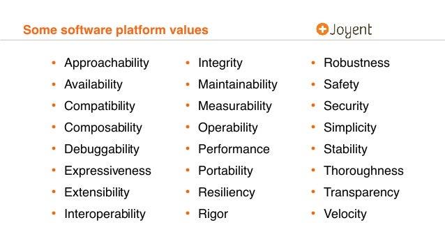 Some software platform values • Approachability • Availability • Compatibility • Composability • Debuggability • Expressiv...