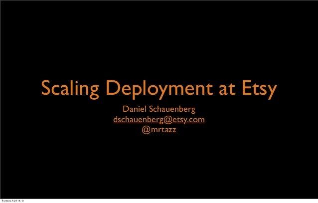Scaling Deployment at EtsyDaniel Schauenbergdschauenberg@etsy.com@mrtazzThursday, April 18, 13