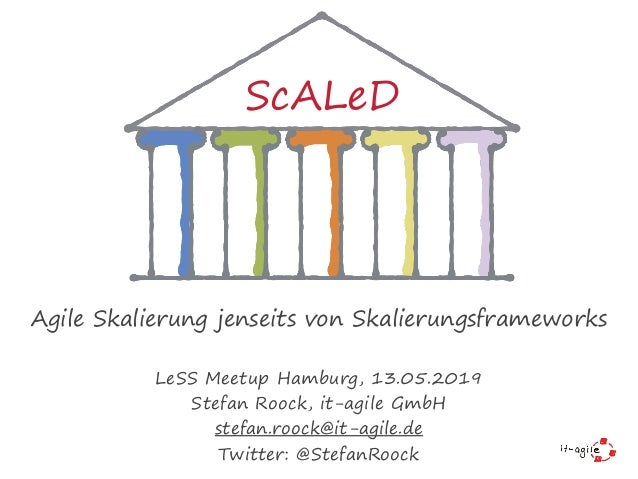Agile Skalierung jenseits von Skalierungsframeworks LeSS Meetup Hamburg, 13.05.2019 Stefan Roock, it-agile GmbH stefan.roo...