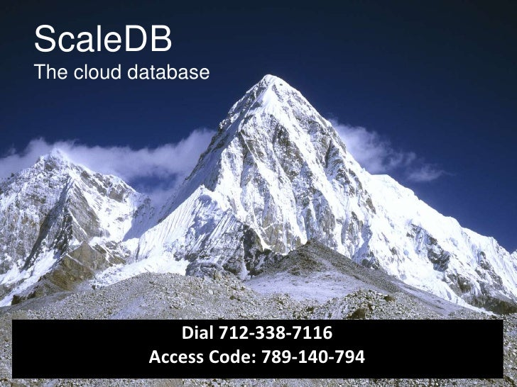 ScaleDB<br />The cloud database<br />Dial 712-338-7116<br />Access Code: 789-140-794<br />