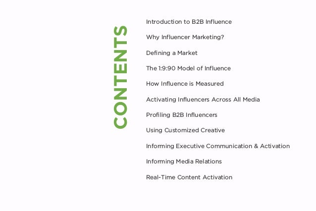 CONTENTS Introduction to B2B Influence Why Influencer Marketing? Defining a Market The 1:9:90 Model of Influence How Influ...