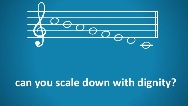 can you scale down with dignity?