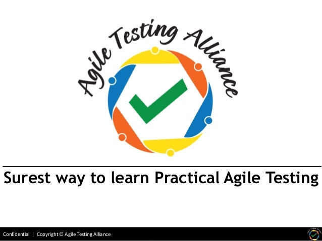 Confidential   Copyright © Agile Testing Alliance Surest way to learn Practical Agile Testing