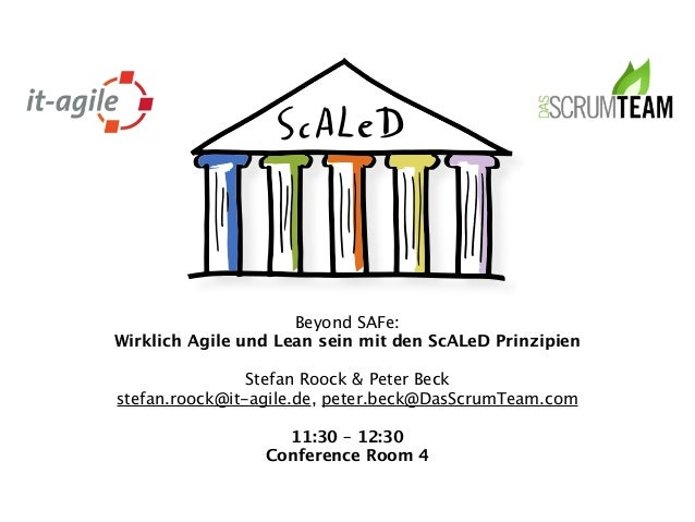 Beyond SAFe:  Wirklich Agile und Lean sein mit den ScALeD Prinzipien  !  Stefan Roock & Peter Beck  stefan.roock@it-agile....
