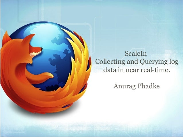 ScaleIn Collecting and Querying log data in near real-time. Anurag Phadke