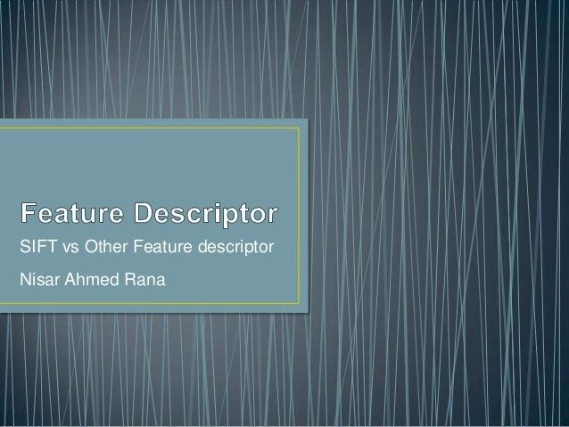 SIFT vs Other Feature descriptor Nisar Ahmed Rana