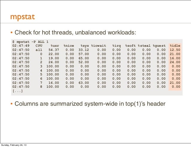 mpstat        • Check for hot threads, unbalanced workloads:          $ mpstat -P ALL   1          02:47:49   CPU      %us...