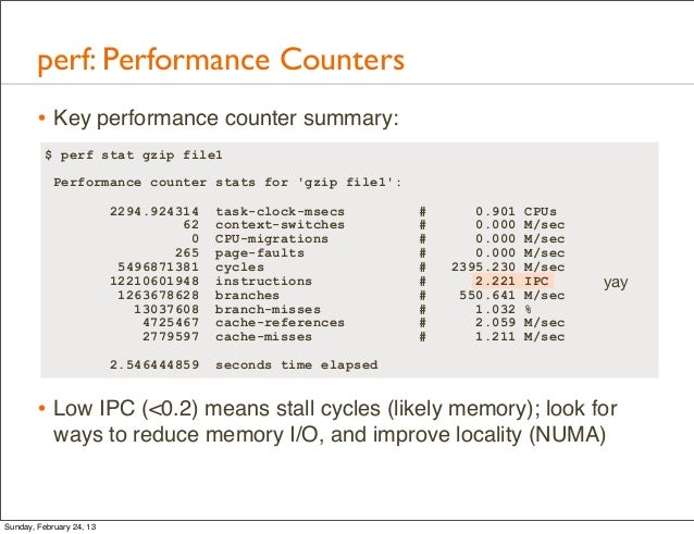perf: Performance Counters        • Key performance counter summary:          $ perf stat gzip file1            Performanc...