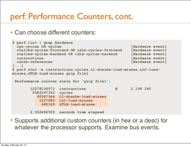 perf: Performance Counters, cont.        • Can choose different counters:          $ perf list | grep Hardware            ...