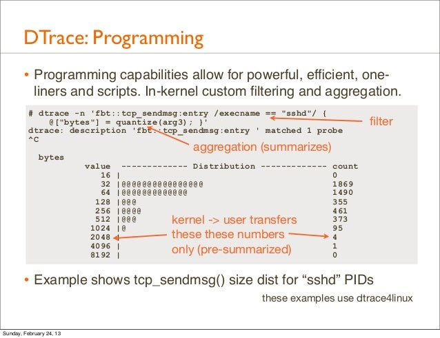 DTrace: Programming        • Programming capabilities allow for powerful, efficient, one-            liners and scripts. In...