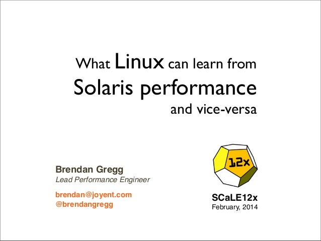 What Linux can learn from  Solaris performance and vice-versa  Brendan Gregg Lead Performance Engineer brendan@joyent.com ...