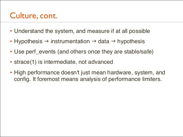 Culture, cont. • Understand the system, and measure if at all possible • Hypothesis  instrumentation  data  hypothesis ...