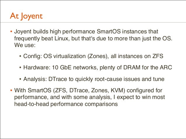 At Joyent • Joyent builds high performance SmartOS instances that frequently beat Linux, but that's due to more than just ...