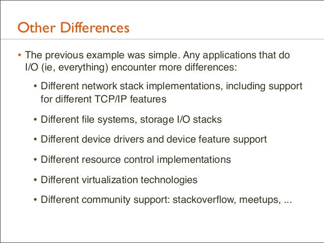 Other Differences • The previous example was simple. Any applications that do I/O (ie, everything) encounter more differen...