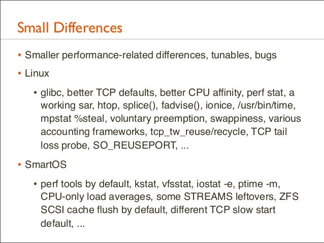 Small Differences • Smaller performance-related differences, tunables, bugs • Linux • glibc, better TCP defaults, better C...
