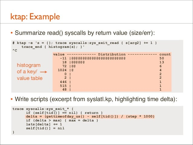 ktap: Example • Summarize read() syscalls by return value (size/err): # ktap -e 's = {}; trace syscalls:sys_exit_read { s[...
