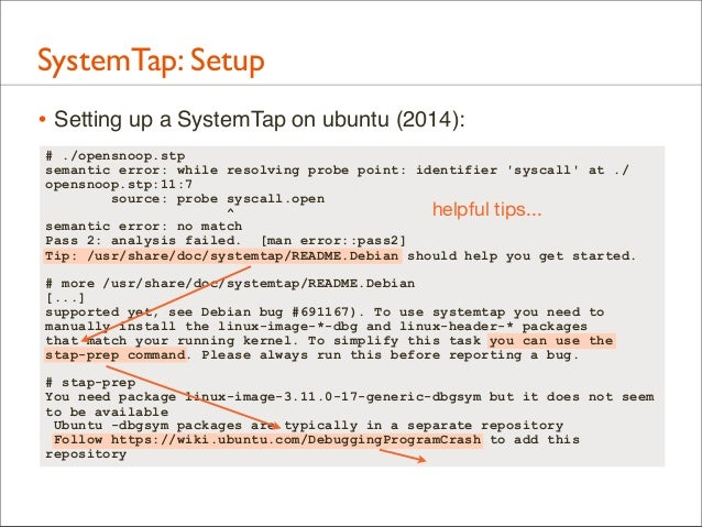 SystemTap: Setup • Setting up a SystemTap on ubuntu (2014): # ./opensnoop.stp semantic error: while resolving probe point:...