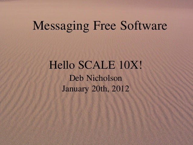 Messaging Free Software Hello SCALE 10X! Deb Nicholson January 20th, 2012