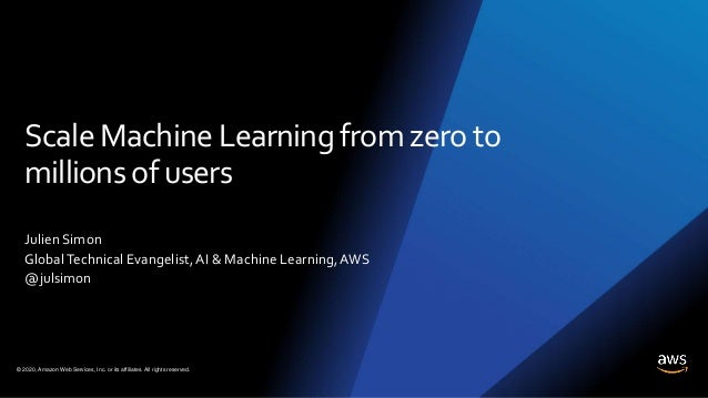 © 2020, Amazon Web Services, Inc. or its affiliates. All rights reserved. Scale Machine Learning from zero to millions of ...