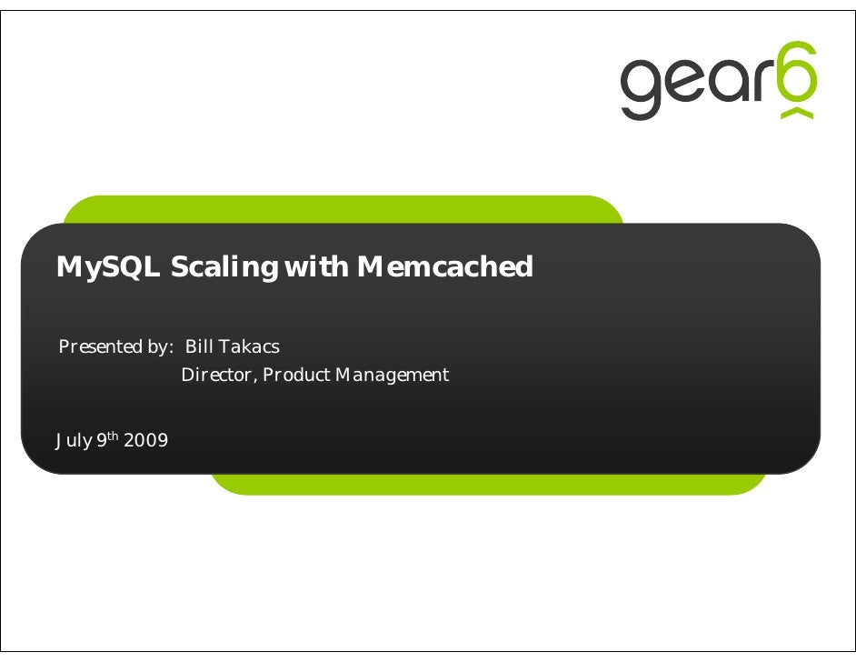MySQL Scaling with Memcached  Presented by: Bill Takacs               Director, Product Management   July 9th 2009
