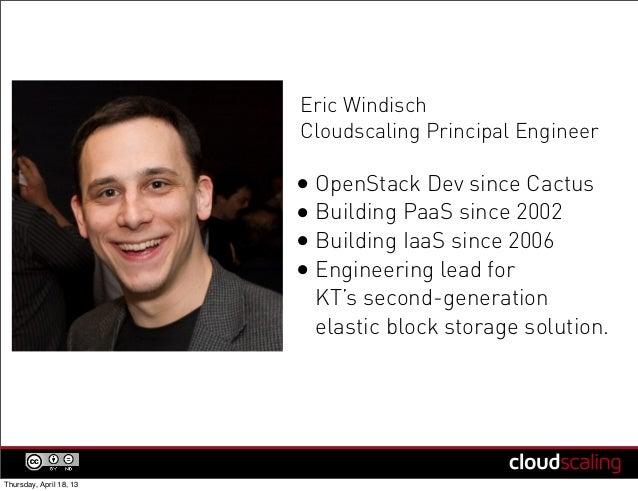 Eric Windisch                         Cloudscaling Principal Engineer                         • OpenStack Dev since Cactus...