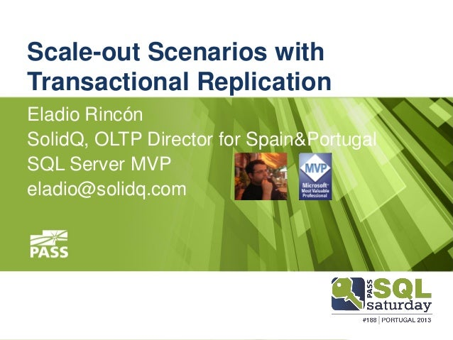 Scale-out Scenarios withTransactional ReplicationEladio RincónSolidQ, OLTP Director for Spain&PortugalSQL Server MVPeladio...
