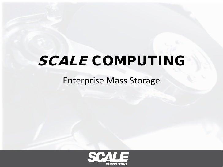 SCALE COMPUTING   Enterprise Mass Storage