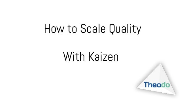 How to Scale Quality With Kaizen
