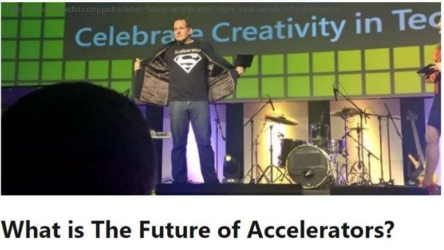 41 https://www.linkedin.com/pulse/what-future-accelerators-tzahi-zack-weisfeld/?published=t