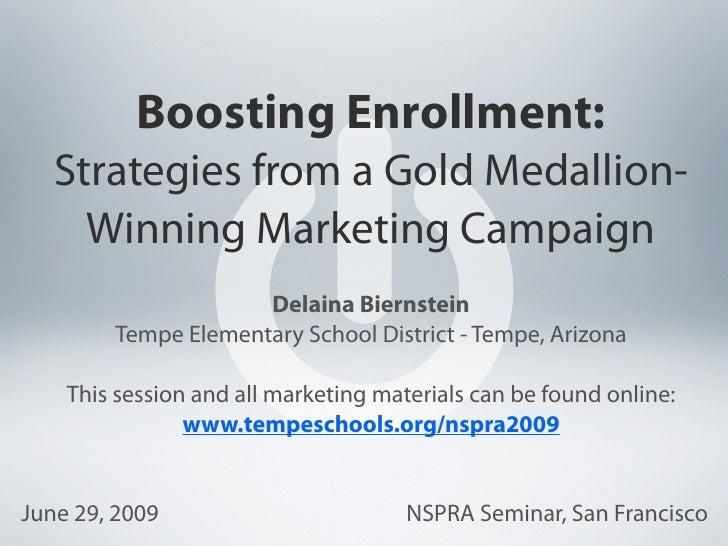 Boosting Enrollment:   Strategies from a Gold Medallion-     Winning Marketing Campaign                     Delaina Bierns...