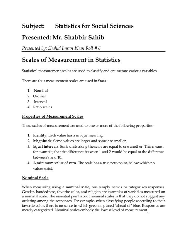 Subject: Statistics for Social Sciences Presented: Mr. Shabbir Sahib Presented by: Shahid Imran Khan Roll # 6 Scales of Me...