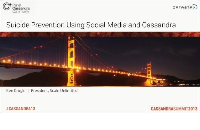 #CASSANDRA13Ken Krugler | President, Scale UnlimitedSuicide Prevention Using Social Media and Cassandra