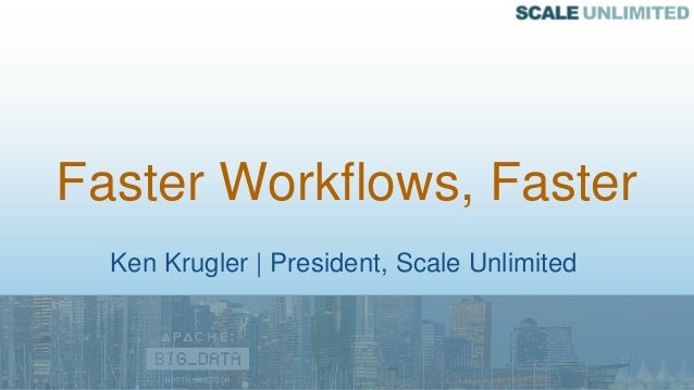 Ken Krugler | President, Scale Unlimited Faster Workflows, Faster