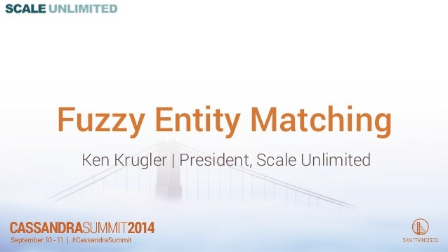 Fuzzy Entity Matching  Ken Krugler | President, Scale Unlimited