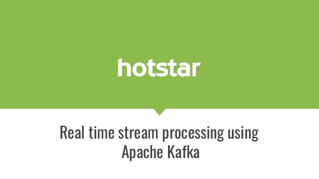 Real time stream processing using Apache Kafka