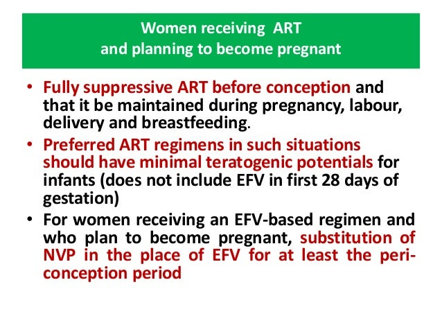 Women receiving ART who become            pregnant• If a Woman receiving EFV is recognized as  pregnant before 28 days of ...