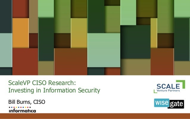 ScaleVP CISO Research: Investing in Information Security Bill Burns, CISO