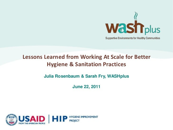 Lessons Learned from Working At Scale for Better Hygiene & Sanitation Practices<br />Julia Rosenbaum & Sarah Fry, WASHplus...