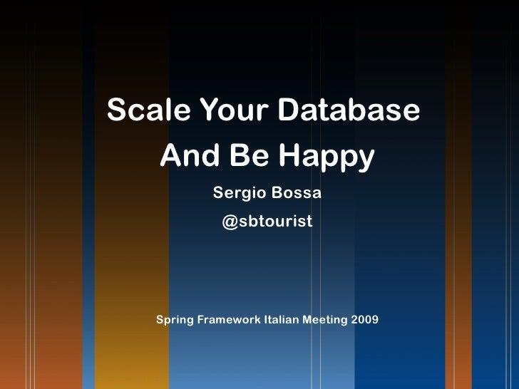 Scale Your Database    And Be Happy             Sergio Bossa              @sbtourist        Spring Framework Italian Meeti...