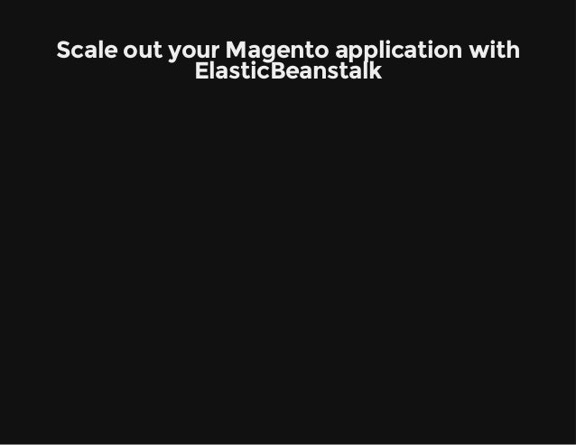 Scale out your Magento application with  ElasticBeanstalk