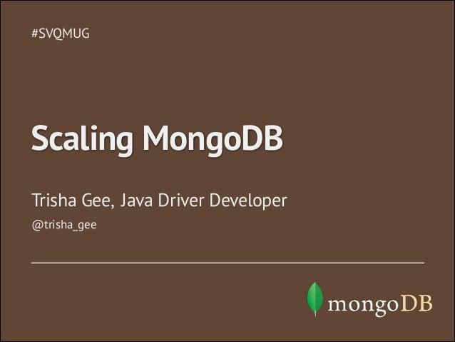 Trisha Gee, Java Driver Developer #SVQMUG Scaling MongoDB @trisha_gee