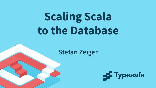 Scaling Scala to the Database Stefan Zeiger