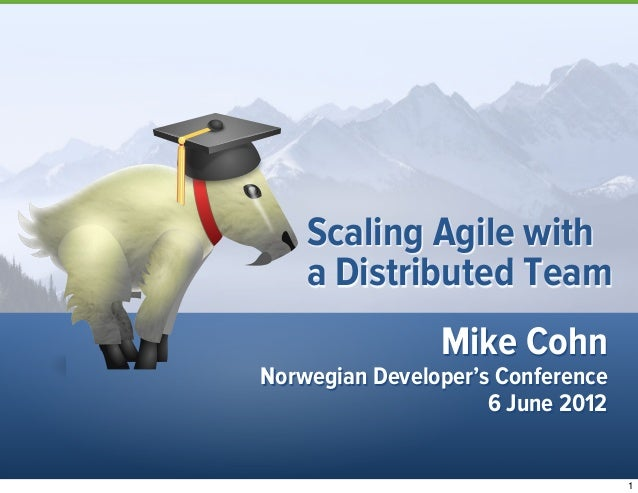 Mike CohnNorwegian Developer's Conference6 June 2012Scaling Agile witha Distributed Team1